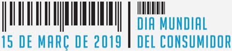 15 de març de 2019 Dia Mundial del Consumidor
